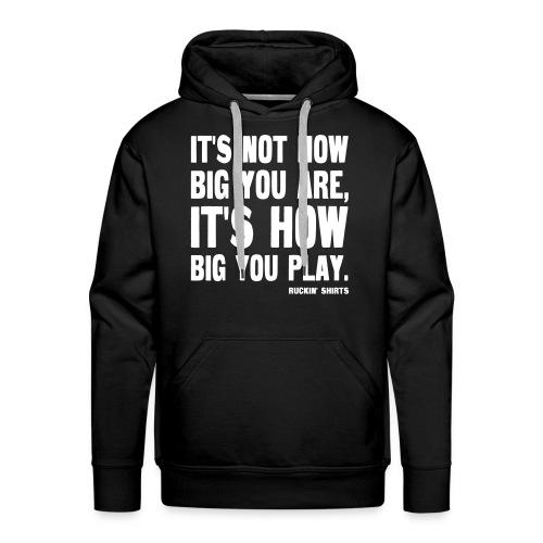It's Not How Big You Are - Men's Premium Hoodie