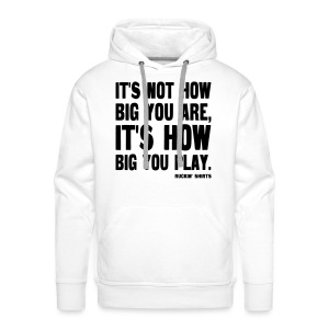 It's Not How Big You Are - Men's Premium Hoodie
