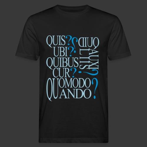QUIS? QUID? UBI? QUIBUS AUXILIIS? CUR? QUOMODO? QUANDO? - Men's Organic T-Shirt