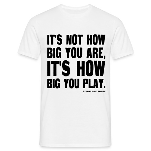 It's Not How Big You Are - Miesten t-paita