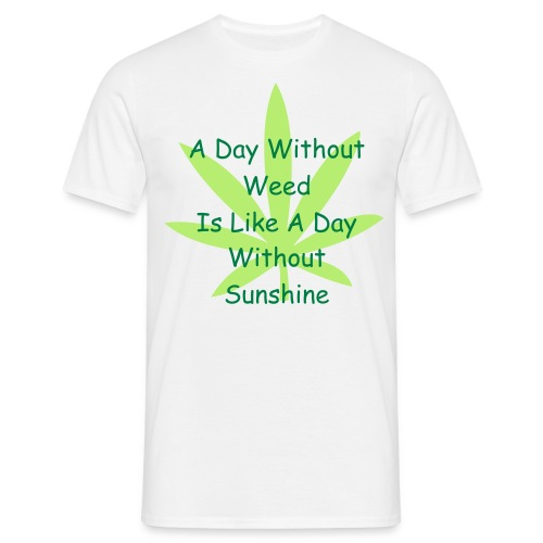 A Day Without Weed T shirt - Men's T-Shirt