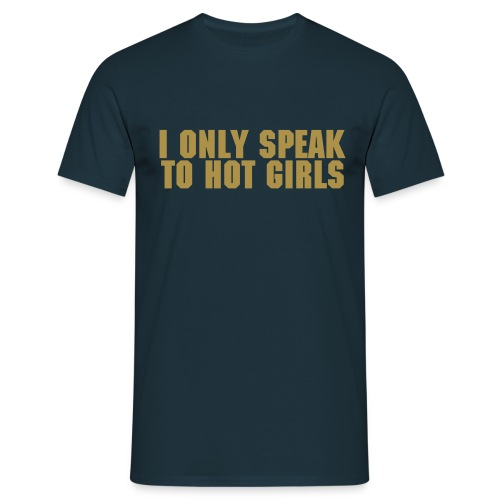 T-shirt boy i only speak to hot girls - T-shirt Homme
