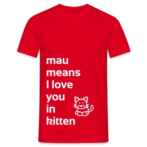 mau means I love you in kitten - Männer T-Shirt