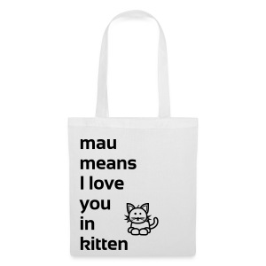mau means I love you in kitten - Stoffbeutel