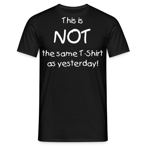 This is NOT the T-Shirt as yesterday - Men's T-Shirt