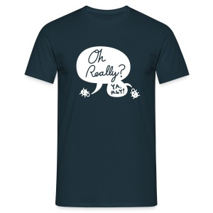 Oh Really? - Men's T-Shirt
