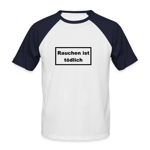 Rauchen ist tödlich - dann saufen wir eben - Männer Baseball-T-Shirt