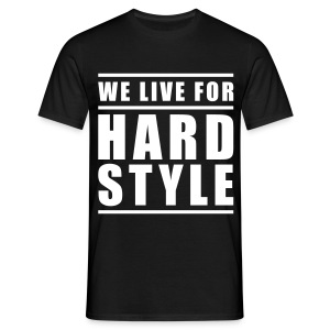 WE LIVE FOR HARDSTYLE - Männer T-Shirt