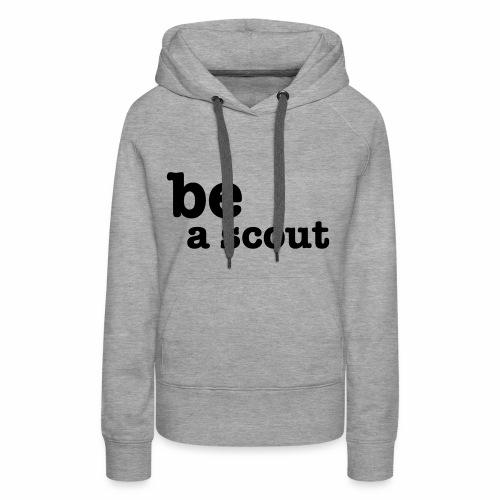 be a scout - Sweat-shirt à capuche Premium pour femmes