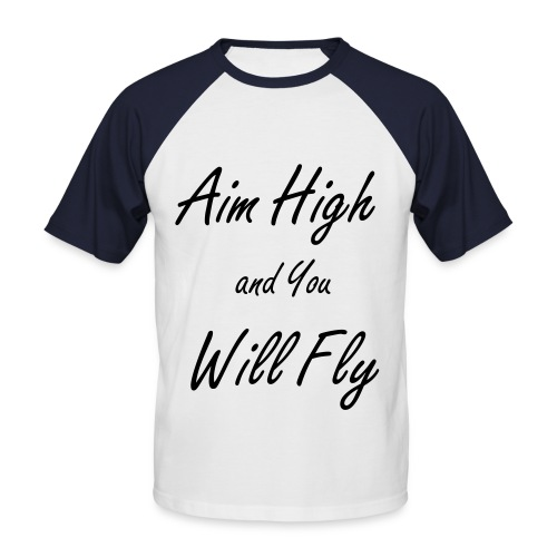 Aim High And You Will Fly - Men's Baseball T-Shirt