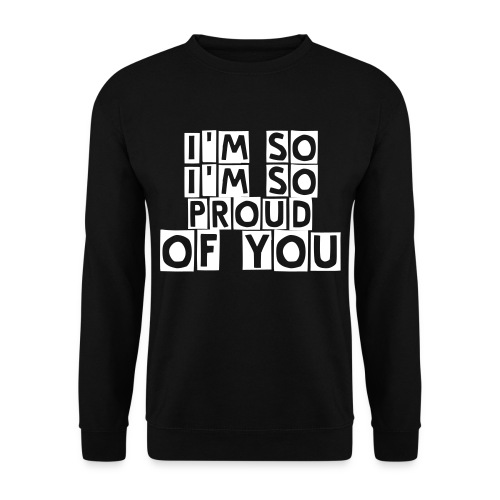 i'm so, I'm so proud of you - Sweatshirt - Men's Sweatshirt
