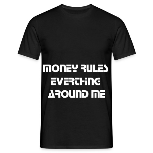 Money Rules Everything Around ME - Men's T-Shirt