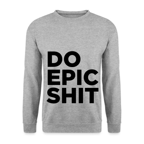 Do Epic Shit - Men's Sweatshirt