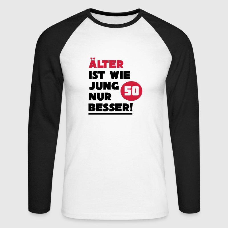 50 geburtstag lter ist wie jung nur besser t shirts bedrucken langarm shirt spreadshirt. Black Bedroom Furniture Sets. Home Design Ideas