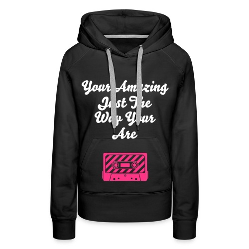 Just the way you are - Women's Premium Hoodie
