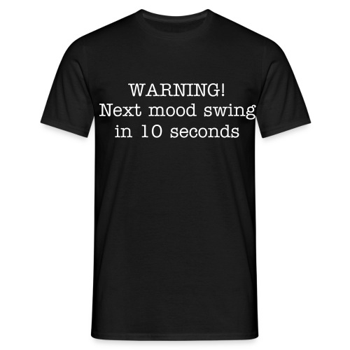 WARNING! Next mood swing in 10 seconds - Men's T-Shirt