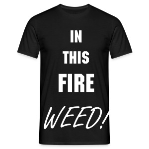 IN THIS FIRE WEED! - Men's T-Shirt