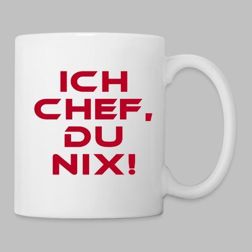 ICH CHEF, DU NIX! - Tasse (Griff rechts) - Tasse