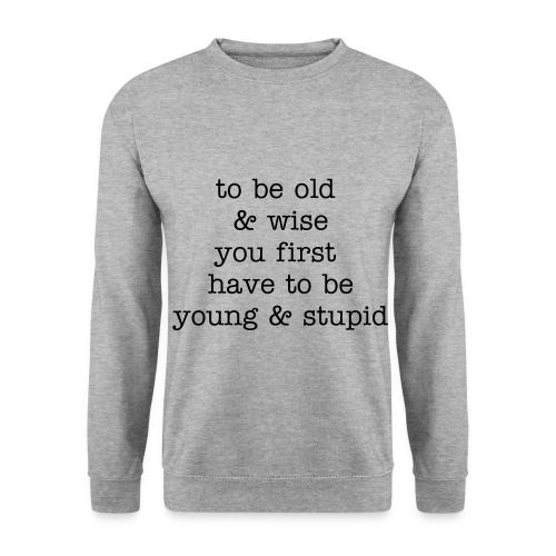 to be old & wise. you first have to be young & stupid - herre sweater - Herre sweater