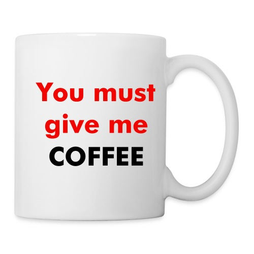 Must give me Coffee - Mug