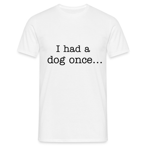 I had a dog once... - Men's T-Shirt
