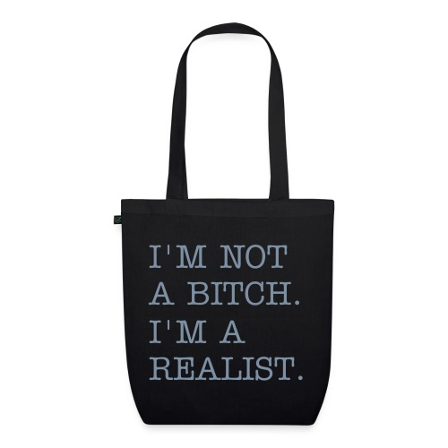 'I'M NOT A BITCH. I'M A REALIST.' TOTE BAG - SILVER - EarthPositive Tote Bag
