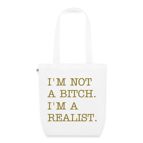 'I'M NOT A BITCH. I'M A REALIST.' TOTE BAG - GOLD - EarthPositive Tote Bag