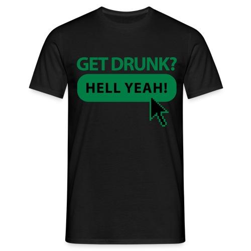 Get drunk? HELL YEAHH - Men's T-Shirt