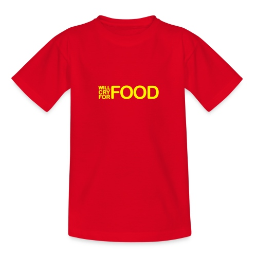 Will Cry for Food - Teenager T-Shirt