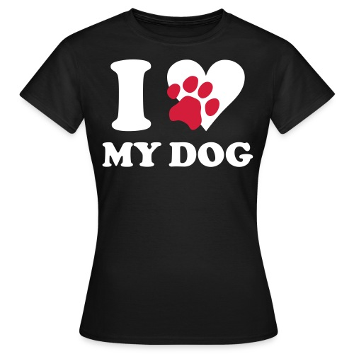 I love my dog - Camiseta mujer