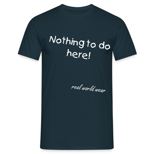 Nothing to do here - Mannen T-shirt