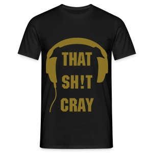 That Sh!t Cray T Shirt with Headphones - Men's T-Shirt