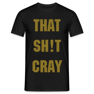 That Sh!t Cray T Shirt - Men's T-Shirt