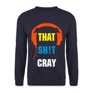 THAT SH!T CRAY 2 - Men's Sweatshirt