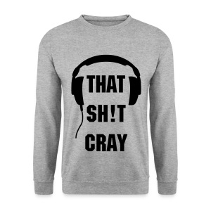 THAT SH!T CRAY - Men's Sweatshirt