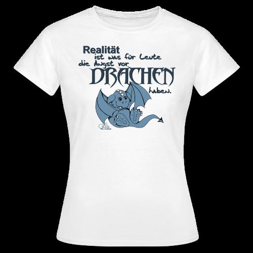 Realität ist... - Frauen T-Shirt