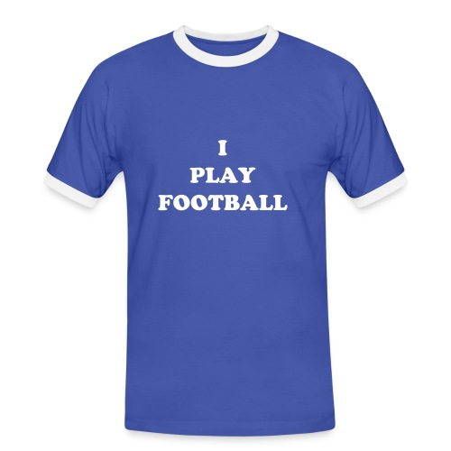 I PLAY FOOTBALL ( or your text ) - Men's Ringer Shirt