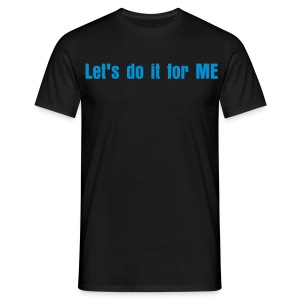 Let's do it for ME - Men's T-Shirt