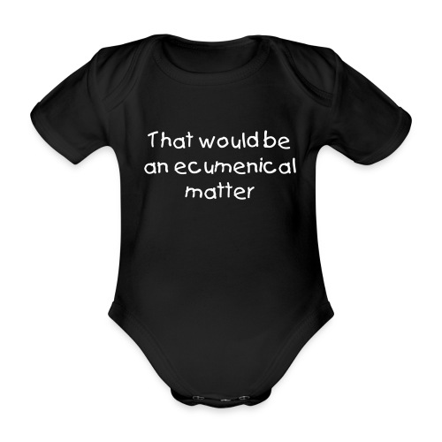 'That would be an ecumenical matter' - babygro - Organic Short-sleeved Baby Bodysuit