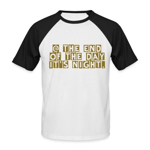 @ END OF DAY T-SHIRT - Men's Baseball T-Shirt