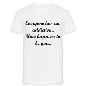 Everyone has an addiction... - Men's T-Shirt