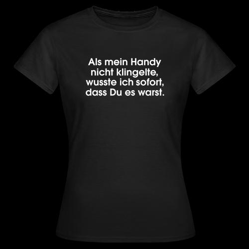 Als mein Handy nicht klingelte... T-Shirt - Frauen T-Shirt