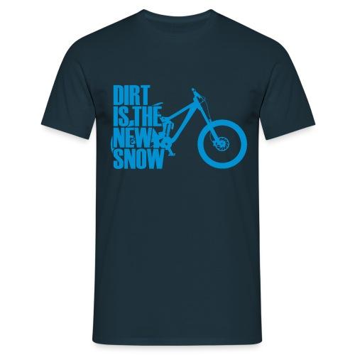 dirt is the new snow - Männer T-Shirt