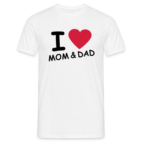 I Love mom and dad - T-skjorte for menn