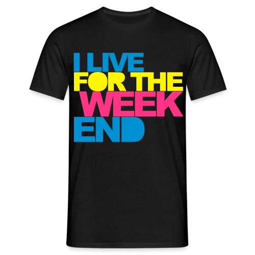 I Live for the Weekend - Men's T-Shirt