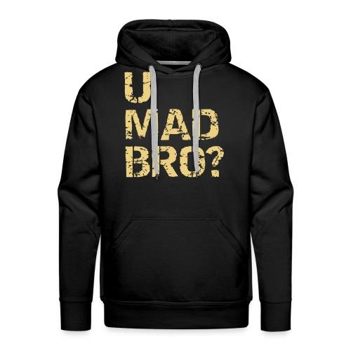 U Mad BRO! - Men's Premium Hoodie