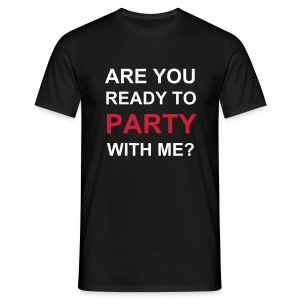 are you ready to party with me? - Männer T-Shirt