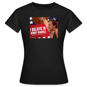 I Believe In Donny Shankle Fundraiser Shirt  - Women's T-Shirt