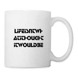 Life nots what I thought it would be - Mug