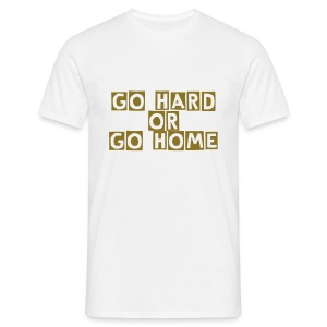 Go hard or go home 3... - Men's T-Shirt